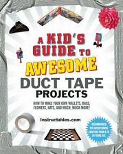 Instructables.Com (Cor)/ Sm...-A Kid`S Guide To Awesome Duct Tape Proj HBOOK NEW