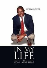 In My Life : How I got Here by Opiew O. Cham (2011, Hardcover)