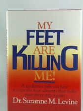 My Feet Are Killing Me!: Dr. Levines Complete Foo