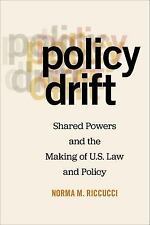 Policy Drift : Shared Powers and the Making of U. S. Law and Policy (2018,...