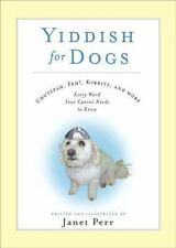 Yiddish for Dogs: Chutzpah, Feh!, Kibbitz, and More: Every Word Your Canine Need