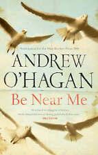 Be Near Me - New Book O'Hagan, Andrew