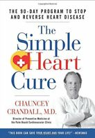 The Simple Heart Cure: The 90-Day Program to Stop and Reverse Heart Disease b…