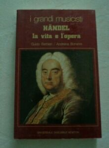 I GRANDI MUSICISTI HANDEL LA VITA E L'OPERA DI GUIDO BARBIERI E ANDREINA BONANNI