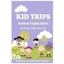 Kid Trips Northern Virginia Edition: Plus Top Picks For Family Fun In Washington