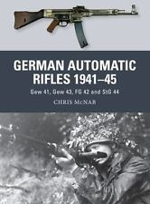 German Automatic and Assault Rifles 1941-45 : Gew 41, Gew 43, FG 42 and StG...