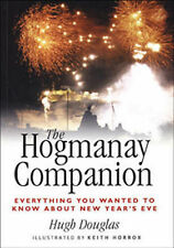 The Hogmanay Companion: Everything You Ever Wanted to Know About New Year's Eve…