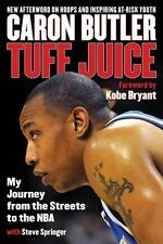 Tuff Juice : My Journey from the Streets to the NBA by Caron Butler and Steve...