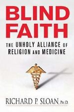 Blind Faith: The Unholy Alliance of Religion and Medicine-ExLibrary