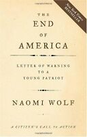 The End of America: Letter of Warning to a Young Patriot by Naomi Wolf