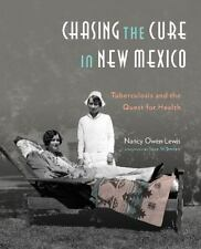 Chasing the Cure in New Mexico: Tuberculosis and the Quest for Health, Lewis, Na