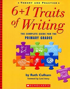 6+1 Traits of Writing: The Complete Guide for the Primary Grades by Ruth Culham