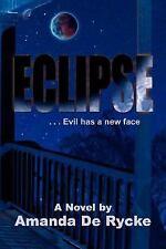 Eclipse : ... Evil has a new Face by Amanda De Rycke (2007, Paperback)