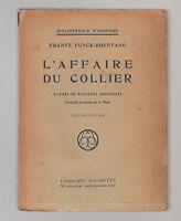 F. FUNCK BRENTANO-L'AFFAIRE DU COLLIER 11° EDIZIONE-LIB. HACHETTE 1924-L3366