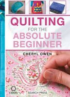 Quilting for the Absolute Beginner, Hardcover by Owen, Cheryl, Brand New, Fre...