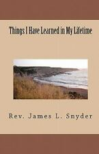 Things I Have Learned in My Lifetime by James L. Snyder (2009, Paperback)