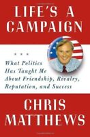 Life's a Campaign: What Politics Has Taught Me About Friendship, Rivalry, Reputa