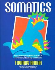 Somatics : Reawakening the Mind's Control of Movement, Flexibility and Health