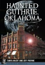 Haunted America: Haunted Guthrie, Oklahoma by Tanya McCoy and Jeff Provine...