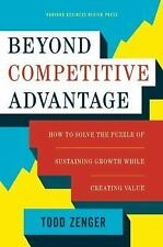 Beyond Competitive Advantage : How to Solve the Puzzle of Sustaining Growth...
