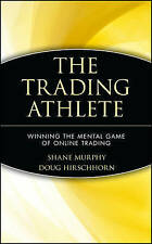 The Trading Athlete: Winning the Mental Game of Online Trading by Shane Murphy