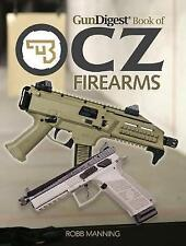 NEW Gun Digest Book of CZ Firearms by Robb Manning