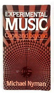 EXPERIMENTAL MUSIC - Cage and Beyond MICHAEL NYMAN (1981 Schirmer Books) RARE
