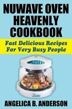 Nuwave Oven Heavenly Cookbook : Fast Delicious Recipes for Very Busy People...