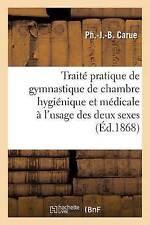 Traita(c) Pratique de Gymnastique de Chambre Hygia(c)Nique Et Ma(c)Dicale A...
