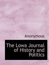 The Lowa Journal Of History And Politics: By Anonymous