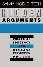 Hidden Arguments : Political Ideology and Disease Prevention Policy by Sylvia...