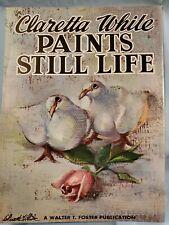 "Walter Foster Art Book ""Claretta White Paints Still Life""  #139 All Color"