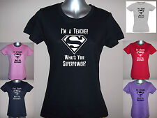 I'M A TEACHER, WHAT'S YOUR SUPERPOWER? LADIES FUNNY T-SHIRT,  8 to 16