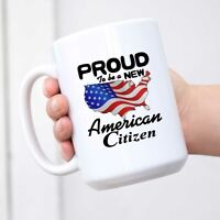 Funny New Citizen Mug - Proud To be a New American Citizen Citizenship Mug With