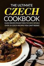 The Ultimate Czech Cookbook - Classic Recipes Straight C by Rock Gordon