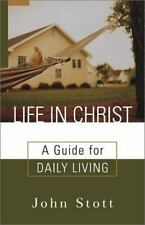 Life in Christ : A Guide for Daily Living by John Stott (2003, Paperback)