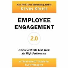 Employee Engagement 2.0: How to Motivate Your Team for High Performance (A Real-