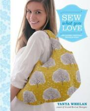 Sew What You Love by Tanya Whelan Paperback Book 9780307586735 NEW