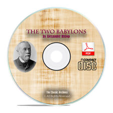 The Two Babylons, by Alexander Hislop, Bible Commentary Catholicism PDF CD H04
