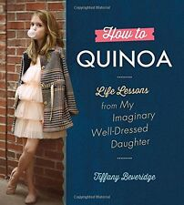 How to Quinoa: Life Lessons from My Imaginary Well-Dressed Daughter by Tiffany B