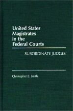 United States Magistrates in the Federal Courts : Subordinate Judges by...
