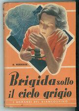 BERNAGE BERTHE BRIGIDA SOTTO IL CIELO GRIGIO SAS 1948 ROMANZI DEL BIANCOSPINO