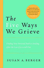 The Five Ways We Grieve By Susan A Berger