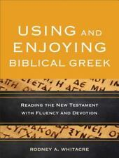 Using and Enjoying Biblical Greek : Reading the New Testament with Fluency...