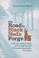 The Road to Black Neds Forge: A Story of Race, Sex, and Trade on the Colonial Am