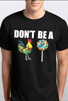 Don't Be A Cock Chicken Sucker Lollipop Rooster Funny Tee Shirt Black