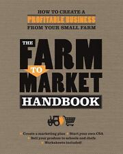 The Farm to Market Handbook~Begin a Profitable Business from Your Small Farm~NEW