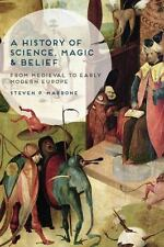 A History of Science, Magic and Belief : From Medieval to Early Modern Europe...