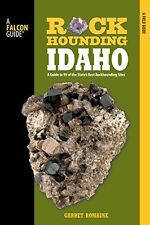 Rockhounding Idaho: A Guide To 99 Of The State`s Best Rockhounding Sites (Rockho