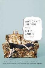 Larkin, Allie : Why Cant I Be You: A Novel
